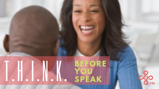 T.H.I.N.K. Before YouSpeak