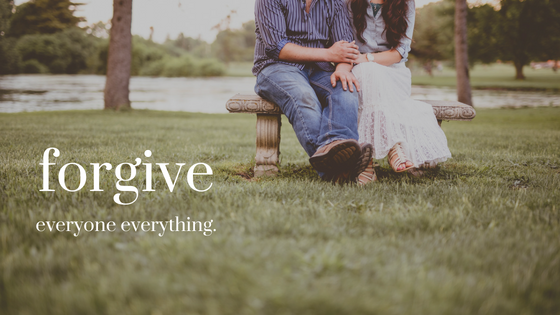Forgive everyone everything.